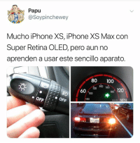 Anaconda, Iphone, and Memes: Papu  @Soypinchewey  Mucho iPhone XS, iPhone XS Max con  Super Retina OLED, pero aunno  aprenden a usar este sencillo aparato.  80 100  :O  140 160  120  60  180 120  100  80  km/h MPH  XYT-2436 (Créditos TW @Soypinchewey)