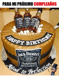 Memes, Time, and Old: PARA MI PROXIMO  CUMPLEANOS  PY BIRT  OLD TIME  No 40  3ennessee.  WHISKEY Ya lo saben
