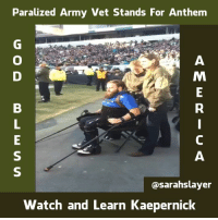 Memes, Slayer, and Army: Paralized Army Vet Stands For Anthem  Sarah slayer  Watch and Learn Kaepernick ~AngelVet~