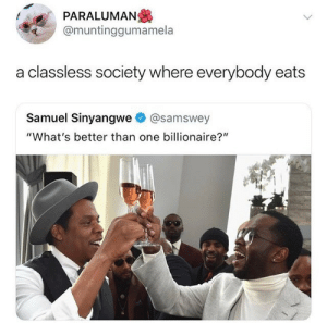 "Billionaire, One, and Society: PARALUMAN  @muntinggumamela  a classless society where everybody eats  Samuel Sinyangwe@samswey  ""What's better than one billionaire?"""