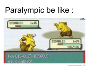 Be Like, Memes, and Dank Memes: Paralympic be like  DISABLES  Lo15  L 39  DISABLE  105/105  Foe DISABLE's DISABLE  was disabled!  Powered by Memes iOS I choose you, impairman
