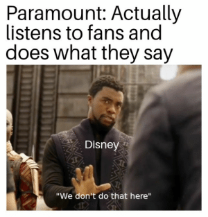 "Does Disney not have Internet?: Paramount: Actually  listens to fans and  does what they say  Disney  ""We don't do that here""  WA  WWAWA Does Disney not have Internet?"