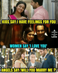 Love, Memes, and Angels: PaRdHu  KIDS SAYI HAVE FEELINGS FOR YOU  Moment  To  Remember  Your  Love  WOMEN SAY LOVE YOU  ANGELS SAY WILL YOU MARRY ME ?