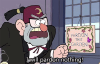 Gravity Falls: PARDON  THIS  GARDEN  Iwill pardon nothing Gravity Falls