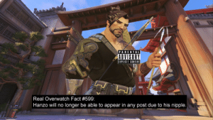 real-overwatch-facts:  Real Overwatch Fact #599:   Hanzo will no longer be able to appear in any post due to his nipple. Submitted by @viadoalado. : PARENTAL  ADVISORY  EXPLICIT CONTENT  Real Overwatch Fact #599  Hanzo will no longer be able to appear in any post due to his nipple real-overwatch-facts:  Real Overwatch Fact #599:   Hanzo will no longer be able to appear in any post due to his nipple. Submitted by @viadoalado.