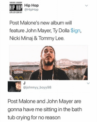 This album is gonna be dope: PARENTAL ADVISORY  HIP HOP  Hip Hop  @HipHop  EXPLICIT CONTENT  Post Malone's new album will  feature John Mayer, Ty Dolla Sign,  Nicki Minaj & Tommy Lee.  NATIONAL  @johnnyy_boyy98  Post Malone and John Mayer are  gonna have me sitting in the bath  tub crying for no reason This album is gonna be dope