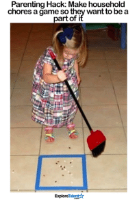 Memes, Parents, and Game: Parenting Hack: Make household  chores a game so they wantto be a  part of  Talent  Explore What a fun idea <3
