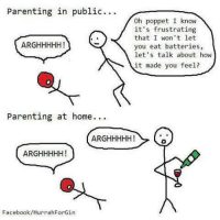 Parenting in public  oh poppet I know  it's frustrating  that I won't let  ARGHHHHH!  you eat batteries,  let's talk about how  it made you feel?  Parenting at home.  ARGHHHHH!  ARGHHHHH!  Facebook/Hu