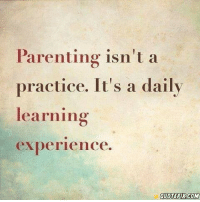 parenthood parenting parents: Parenting isn't a  practice. It's a daily  learning  experience. parenthood parenting parents