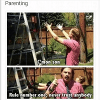 Memes, Never, and 🤖: Parenting  mon son  Rule number one never trust-anybody Never trust anybody 😂