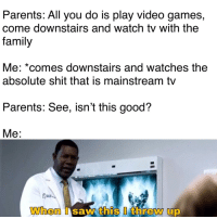 "Absolute shit 👏 via /r/memes https://ift.tt/2EfaNmu: Parents: All you do is play video games,  come downstairs and watch tv with the  family  Me: ""comes downstairs and Watches tne  absolute shit that is mainstream tv  Parents: See, isn't this good?  Me: Absolute shit 👏 via /r/memes https://ift.tt/2EfaNmu"