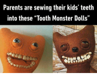 "9gag, Children, and Memes: Parents are sewing their kids teeth  into these ""Tooth Monster Dolls"" If you don't want your children to sleep. Follow @9gag"
