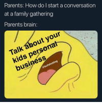 Family, Parents, and Brain: Parents: How do | start a conversation  at a family gathering  Parents brain:  Talk about your  kids personat  business  @bullshxtting Why do they be doing this?! 😩😂 https://t.co/53OWAsflQM