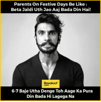 Memes, Bada, and 🤖: Parents on Festive Days Be Like  Beta Jaldi Uth Jao Aaj Bada Din Hai!  Bewakoof  6-7 Baje Utha Denge Toh Aage Ka Pura  Din Bada Hi Lagega Na Indian parents be like :p Credits: @woh_ladka  Shop now : http://bwkf.shop/View-Collection