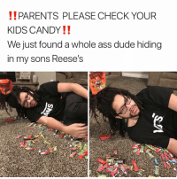 ‼️Halloween is cancelled‼️: PARENTS PLEASE CHECK YOUR  KIDS CANDY!!  We just found a whole ass dude hiding  in my sons Reese's  Stu!  SAIHSUH ‼️Halloween is cancelled‼️