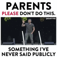 Parents, Never, and Gary: PARENTS  PLEASE DON'T DO THIS  @GARYVEE  SOMETHING I'VE  NEVER SAID PUBLICLY Do y'all agree with Gary Vee? 🤔 @garyvee https://t.co/Vj7n5Ko0Cz