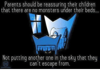 Another One, Another One, and Memes: Parents should be reassuring their children  that there are no monsters under their beds  Not putting another one in the sky that they  can't escape from. UZI