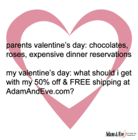 Parents, Tumblr, and Valentine's Day: parents valentine's day: chocolates,  roses, expensive dinner reservations  my valentine's day: what should i get  with my 50% off & FREE shipping at  AdamAndEve.com?  #1 Adult Toy  Superstore memescomicsfunny:  Get 50% OFF almost any adult item  FREE U.S./CAN Shipping by using offer code HUMORME at AdamAndEve.com. 18+ Only.