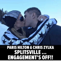 Memes, Paris Hilton, and Fiance: PARIS HILTON & CHRIS ZYLKA  SPLITSVILLE  ENGAGEMENT'SOFF!! Paris Hilton will NOT be walking down the aisle as planned, she's broken up with her latest fiance, Chris Zylka 💔 parishilton tmz breakup
