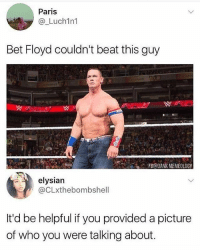 @unilad is one of the funniest pages on Instagram: Paris  @_Luch1n1  Bet Floyd couldn't beat this guy  FB@DANK MEMEOLOGY  elysian  @CLxthebombshell  It'd be helpful if you provided a picture  of who you were talking about. @unilad is one of the funniest pages on Instagram