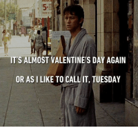Memes, 🤖, and Weekday: PARK  ITS ALMOST VALENTINE'S DAY AGAIN  OR AS I LIKE TO CALL IT, TUESDAY Just a regular weekday. Follow @9gag @9gagmobile 9gag valentinesday 500daysofsummer
