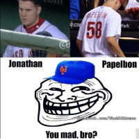 U mad Philly? (Kyle Paul): Park  Jonathan  Papelbon  om The MDLEMemes  You mad, bro? U mad Philly? (Kyle Paul)