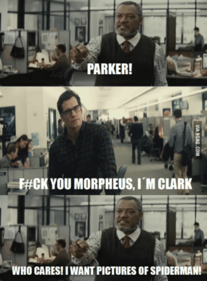 People waiting for Civil War having to deal with BvS movie coming out first: PARKER!  F#0K YOU MORPHEUS, IM CLARK  WHO CARES! IWANT PICTURES OF SPIDERMAN! People waiting for Civil War having to deal with BvS movie coming out first