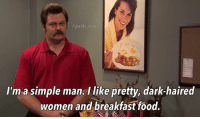 Food, Memes, and Breakfast: @parks.n.rec  I'm a simple man. I like pretty, dark-haired  women and breakfast food 👍🏼 parksandrec parksandrecreation ronswanson nickofferman