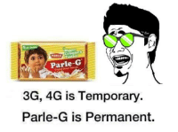 parle: Parle-G  3G, 4G is Temporary.  Parle-G is Permanent.