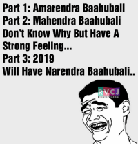 Lagta toh aise hi hai.: Part 1: Amarendra Baahubali  Part 2: Mahendra Baahubali  Don't Know Why But Have A  Strong Feeling...  Part 3: 2019  Will Have Narendra Baahubali..  CJ.COM, Lagta toh aise hi hai.