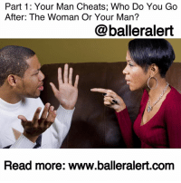 "Ass, Cheating, and Clothes: Part 1: Your Man Cheats; Who Do You Go  After: The Woman Or Your Man?  @balleralert  Read more: www.balleralert.com Your Man Cheats; Who Do You Go After: The Woman Or Your Man? - blogged by @niksofly ⠀⠀⠀⠀⠀⠀⠀⠀⠀⠀⠀⠀⠀⠀⠀⠀⠀⠀⠀⠀⠀⠀⠀⠀⠀⠀⠀⠀⠀⠀⠀⠀⠀ It's late at night and normally you would be sleep, but for some reason sleep escapes you. Your room is pitch black and you notice the glow of your guy's phone. An unsaved number appears as notifications show several missed calls from said number. The phone rings again. You answer it. It's a woman. What do you do? Do you A) go off, B) Inquire about her or C) Pack your guy's clothes up and send him on his way? ⠀⠀⠀⠀⠀⠀⠀⠀⠀⠀⠀⠀⠀⠀⠀⠀⠀⠀⠀⠀⠀⠀⠀⠀⠀⠀⠀⠀⠀⠀⠀⠀⠀ Nothing curdles my blood more than me hearing or seeing the girlfriend-wife go after the other woman when she finds out her man is cheating. Now if the woman was aware, I can understand (I do not encourage) the aggression; however, at the end of the day, the only person that is obligated to respect you and the relationship is your partner. And if he respects you and the relationship, the ""other women"" will have no choice, but to respect you and the relationship hence there would be no other women. ⠀⠀⠀⠀⠀⠀⠀⠀⠀⠀⠀⠀⠀⠀⠀⠀⠀⠀⠀⠀⠀⠀⠀⠀⠀⠀⠀⠀⠀⠀⠀⠀⠀ I've witnessed women unleash online attacks on the other woman as well as stalk and show up to the woman's job. All while, they forgive their dog-ass men. It's so easy to go after the other woman. I get it if she knew and still disrespected the relationship, but the fact still remains YOUR dude is who owes you respect. You can't fight or harass every chick your man entertains because THEY ARE NOT the problem. The problem is YOU and YOUR MAN... to read more log onto balleralert.com (clickable link on profile)."