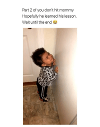 Love, Girl Memes, and Mom: Part 2 of you don't hit mommy  Hopefully he learned his lesson.  Wait until the end awww, this will so be me as a mom. i will let them know they're wrong, but still let them know I love them 😭♥️ via: @malinakdurant
