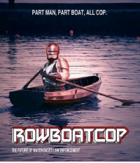 Future, Water, and Boat: PART MAN, PART BOAT, ALL COP  ROWBOATCOP  THE FUTURE OF WATER-BASED LAW ENFORCEMENT The most fearsome of them all.