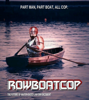 Future, Water, and Boat: PART MAN, PART BOAT, ALL COP  THE FUTURE OF WATER-BASED LAW ENFORCEMENT