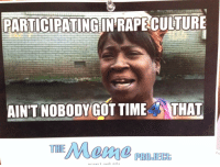 """Rape Culture"" memes are sprouting up on campus: PARTICIPATINGIN RAPE CULTURE  AINT NOBODY GOT TIME  THAT ""Rape Culture"" memes are sprouting up on campus"