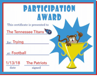 Football, Patriotic, and Date: PARTICIPATION  AWARD  This certificate is presented  The Tennessee Titans  for: Trying  at: Football  1/13/18 The Patriots  date  signed 👏👏👏👏 https://t.co/qzVh61GsBk