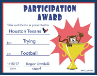 Football, Nfl, and Roger: PARTICIPATION  AWARD  This certificate is presented to  Houston Texans  Trying  for:  at  Football  1/15/17. Roger Goodell  date  signed  @NFL MEMES If you had fun, you won!