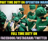 Meanwhile in some Hospitals in Nepal: PARTTIMEDUTYONOPERATION WARD  meme NEPAL  FULL TIME DUTY ON  FACEBOOKIINSTAGRAMITWITTER Meanwhile in some Hospitals in Nepal
