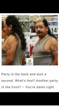 Party: Party in the back and wait a  second. What's that? Another party  in the front? You're damn right