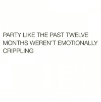 Party, Humans of Tumblr, and Months: PARTY LIKE THE PAST TWELVE  MONTHS WEREN'T EMOTIONALLY  CRIPPLING