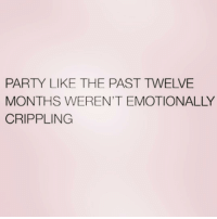 Party, Girl Memes, and They: PARTY LIKE THE PAST TWELVE  MONTHS WEREN'T EMOTIONALLY  CRIPPLING THEY WERE THO 😩