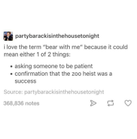 """I have the right to bear arms, meaning I have the right to have guns, or I have the right to have bear arms lol lmao likethis tumblr textpost tagpeople tagforlikes tumblrsfinest comedy pun funny follow followme funnypic funnystory funnystuff funnyashell funnytumblr funnystories funnytextposts textposts funnytextpost funnytumblrpost funnytumblrposts relateablepost humor hilarious bestoftumblr youjustrealized laugh ( ͡° ͜ʖ ͡°): partybarackisinthehousetonight  i love the term """"bear with me'' because it could  mean either 1 of 2 things:  asking someone to be patient  confirmation that the zoo heist was a  Success  Source: party barackisinthehousetonight  368,836 notes I have the right to bear arms, meaning I have the right to have guns, or I have the right to have bear arms lol lmao likethis tumblr textpost tagpeople tagforlikes tumblrsfinest comedy pun funny follow followme funnypic funnystory funnystuff funnyashell funnytumblr funnystories funnytextposts textposts funnytextpost funnytumblrpost funnytumblrposts relateablepost humor hilarious bestoftumblr youjustrealized laugh ( ͡° ͜ʖ ͡°)"""
