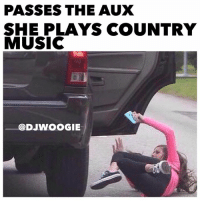 OH SHIT 😂😂😂😂: PASSES THE AUX  SHE PLAYS COUNTRY  MUSIC  @DJWOOGIE OH SHIT 😂😂😂😂