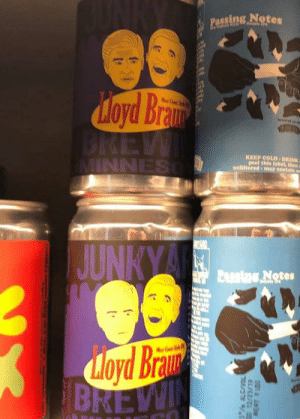 Think I'll pop in and pick one up.: Passing Notes  Deshle ThA  doyd Bra  Wt Cnt o  BREW  KEEP COLD DRINK  peel this label, then  unfiltered may contain se  MINNES  JUNKYA  Eusine Notes  loyd Bra  BREWIN  3%% ALC/VIL  BEST FUDS  61/EZ/2L CE Think I'll pop in and pick one up.