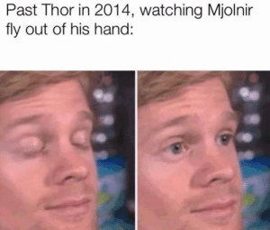 Thor, Time, and Dank Memes: Past Thor in 2014, watching Mjolnir  fly out of his hand: Dawg I was thinking about this during my first time watching and couldn't stop laughing