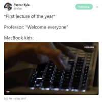 """Gif, Lol, and Memes: Pastor Kyle.  Following  @itsqail  *First lecture of the year*  Professor: """"Welcome everyone""""  MacBook kids:  VICELAND  GIF  2:02 PM 6 Sep 2017 I lol'd"""