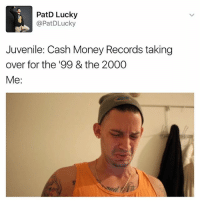 Juvenile, Memes, and Money: PatD Lucky  @Pat DLucky  Juvenile: Cash Money Records taking  over for the 99 & the 2000  Me 😂😂😂 If you don't get it then you're too young. 🙊