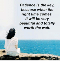 <3: Patience is the key,  because when the  right time comes,  it will be very  beautiful and totally  worth the wait. <3