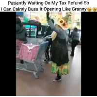 Funny, Tax Refund, and Patiently Waiting: Patiently Waiting On My Tax Refund So  I Can Calmly Buss It Opening Like Granny 😂😂