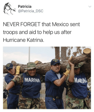 "weavemama: weavemama: I've never even heard about this story….. they helped us when the U.S government wasn't doing jack shit. This is beautiful.  Snopes confirms Mexico really did help the U.S,… Texas can really use this help right now but that oompa loompa in the oval thinks that Mexico is a ""threat"" and that there should be a ""wall"" between us. It's a shame how bad political beliefs from the government can prevent more people from being helped.  : Patricia  @Patricia_DSC  NEVER FORGET that Mexico sent  troops and aid to help us after  Hurricane Katrina.  MARINA  MARN weavemama: weavemama: I've never even heard about this story….. they helped us when the U.S government wasn't doing jack shit. This is beautiful.  Snopes confirms Mexico really did help the U.S,… Texas can really use this help right now but that oompa loompa in the oval thinks that Mexico is a ""threat"" and that there should be a ""wall"" between us. It's a shame how bad political beliefs from the government can prevent more people from being helped."